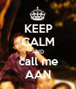 KEEP CALM AND call me AAN - Personalised Poster large