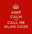 KEEP CALM AND CALL ME ALAN CASH - Personalised Poster large