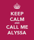 KEEP CALM AND CALL ME ALYSSA - Personalised Poster large
