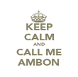 KEEP CALM AND CALL ME AMBON - Personalised Poster large