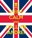 KEEP CALM AND CALL ME ANDREI - Personalised Poster large