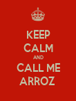 KEEP CALM AND CALL ME ARROZ  - Personalised Poster large