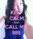 KEEP CALM AND CALL ME  BBE - Personalised Poster large