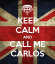 KEEP CALM AND CALL ME CARLOS - Personalised Poster large