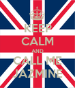 KEEP CALM AND CALL ME JAZMINE - Personalised Poster large