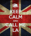KEEP CALM AND CALL ME LA - Personalised Poster large