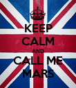 KEEP CALM AND CALL ME MARS - Personalised Poster large