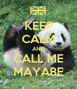 KEEP CALM AND CALL ME MAYABE - Personalised Poster large