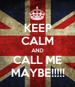 KEEP CALM AND CALL ME MAYBE!!!!! - Personalised Poster large