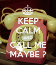 KEEP CALM AND CALL ME MAYBE ? - Personalised Poster large