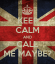 KEEP CALM AND CALL ME MAYBE? - Personalised Poster large