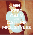KEEP CALM AND CALL ME MRS. STYLES - Personalised Poster large