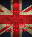KEEP CALM AND CALL ME ROZETTE - Personalised Poster large