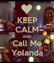 KEEP CALM AND Call Me Yolanda - Personalised Poster large