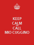 KEEP CALM AND CALL MIO CUGGINO - Personalised Poster large