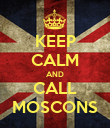 KEEP CALM AND CALL MOSCONS - Personalised Poster large