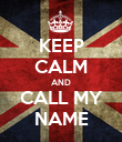 KEEP CALM AND CALL MY NAME - Personalised Poster large