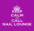 KEEP CALM AND CALL NAIL LOUNGE - Personalised Poster large