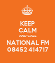 KEEP CALM AND CALL NATIONAL FM 08452 414717 - Personalised Poster large