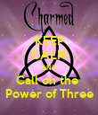 KEEP CALM AND Call on the  Power of Three - Personalised Poster large