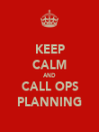 KEEP CALM AND CALL OPS PLANNING - Personalised Poster large