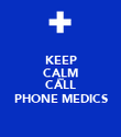 KEEP CALM AND CALL PHONE MEDICS - Personalised Poster large