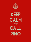 KEEP CALM AND CALL PINO - Personalised Poster large