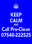 KEEP CALM AND Call Pro-Clean 07540-222525 - Personalised Poster large