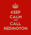 KEEP CALM AND CALL REDINGTON - Personalised Poster large
