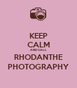 KEEP CALM AND CALL RHODANTHE PHOTOGRAPHY - Personalised Poster large