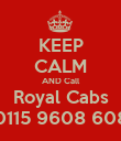 KEEP CALM AND Call Royal Cabs 0115 9608 608 - Personalised Poster large