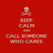 KEEP CALM AND CALL SOMEONE WHO CARES - Personalised Poster large