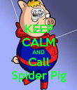 KEEP CALM AND Call Spider Pig - Personalised Poster large