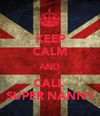 KEEP CALM AND CALL  SUPER NANNY - Personalised Poster large