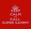 KEEP CALM AND CALL  SUPER SAMMY - Personalised Poster large