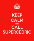KEEP CALM AND CALL SUPERCEDRIC - Personalised Poster large