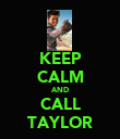 KEEP CALM AND CALL TAYLOR - Personalised Poster large