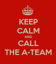KEEP CALM AND CALL THE A-TEAM - Personalised Poster large