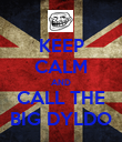 KEEP CALM AND CALL THE BIG DYLDO - Personalised Poster large
