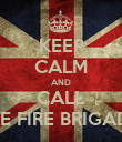 KEEP CALM AND CALL THE FIRE BRIGADE  - Personalised Poster large