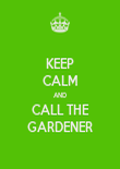 KEEP CALM AND CALL THE GARDENER - Personalised Poster large