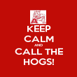 KEEP CALM AND CALL THE HOGS! - Personalised Poster large