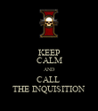 KEEP CALM AND CALL  THE INQUISITION - Personalised Poster large