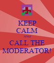 KEEP CALM AND CALL THE MODERATOR! - Personalised Poster large