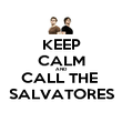 KEEP CALM AND CALL THE  SALVATORES - Personalised Poster large