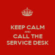 KEEP CALM AND CALL THE SERVICE DESK - Personalised Poster large