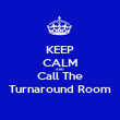 KEEP CALM AND Call The Turnaround Room - Personalised Poster large