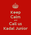 Keep Calm and Call us Kadal Junior - Personalised Poster large