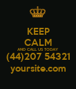 KEEP CALM AND CALL US TODAY (44)207 54321 yoursite.com - Personalised Poster large