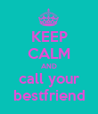KEEP CALM AND call your bestfriend - Personalised Poster large